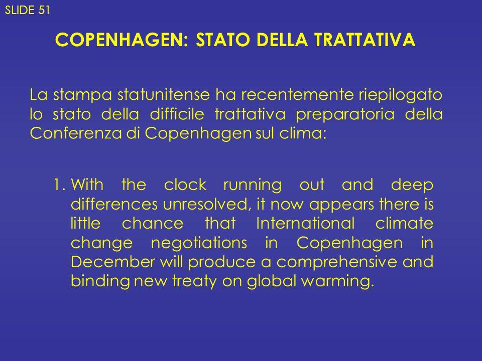 COPENHAGEN: STATO DELLA TRATTATIVA La stampa statunitense ha recentemente riepilogato lo stato della difficile trattativa preparatoria della Conferenz