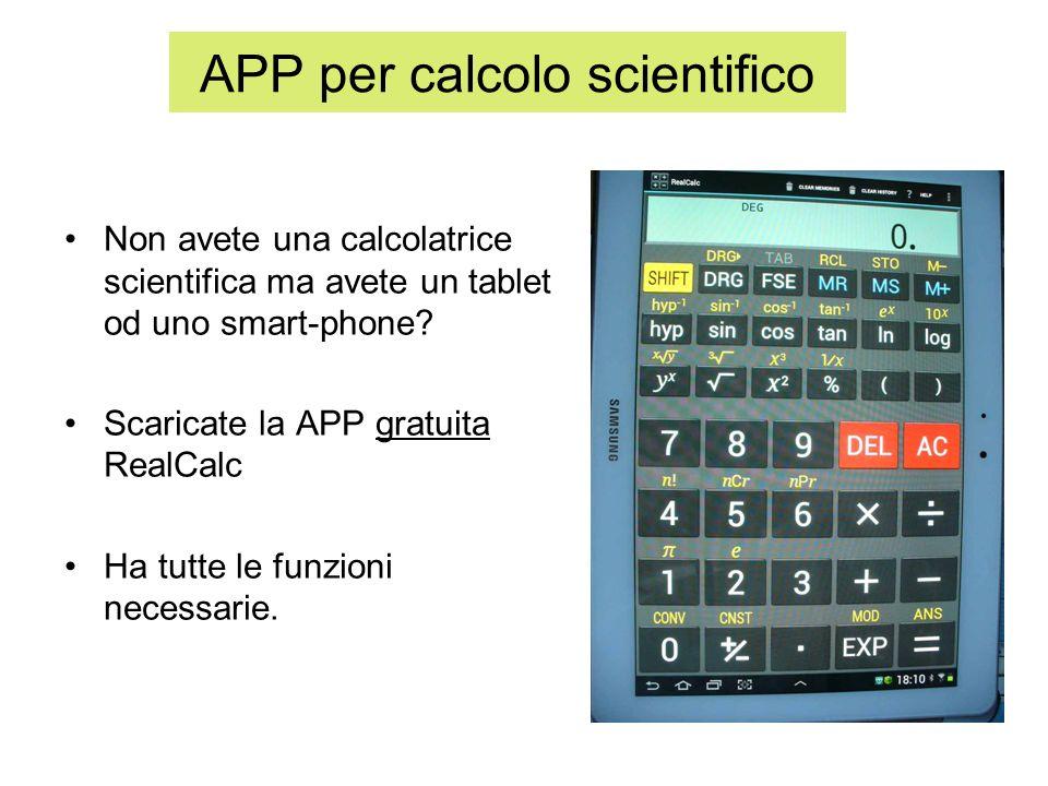 APP per calcolo scientifico Non avete una calcolatrice scientifica ma avete un tablet od uno smart-phone? Scaricate la APP gratuita RealCalc Ha tutte