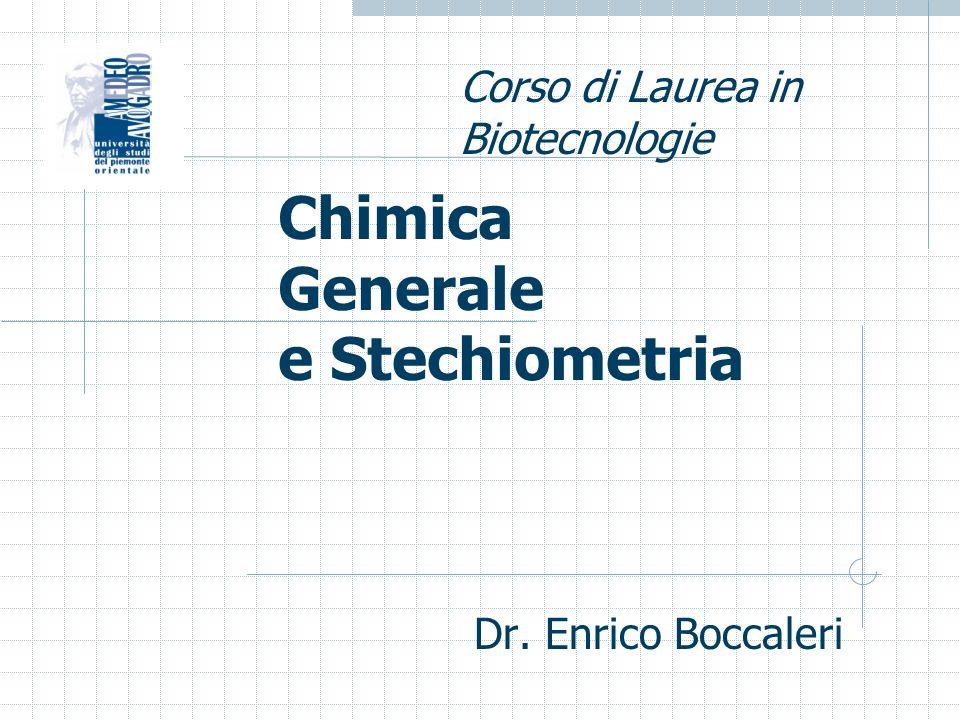 Dr. Enrico Boccaleri Chimica Generale e Stechiometria Corso di Laurea in Biotecnologie
