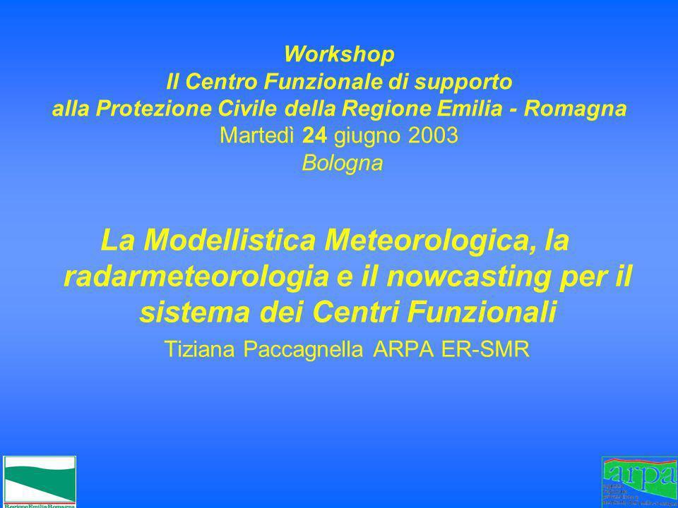 Workshop Il Centro Funzionale di supporto alla Protezione Civile della Regione Emilia - Romagna Martedì 24 giugno 2003 Bologna La Modellistica Meteoro