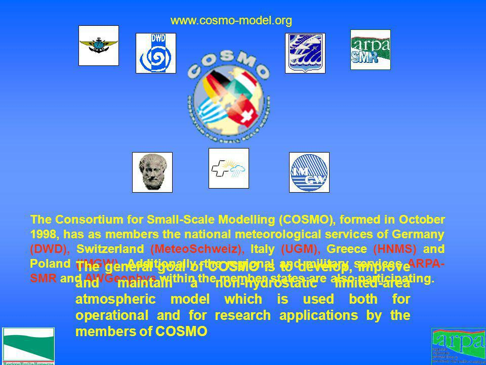 The Consortium for Small-Scale Modelling (COSMO), formed in October 1998, has as members the national meteorological services of Germany (DWD), Switze