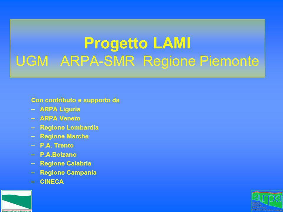 Progetto LAMI UGM ARPA-SMR Regione Piemonte Con contributo e supporto da –ARPA Liguria –ARPA Veneto –Regione Lombardia –Regione Marche –P.A. Trento –P