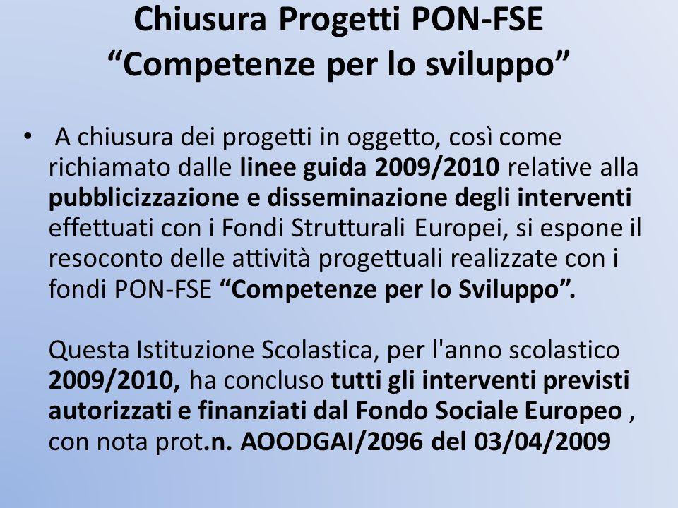 Chiusura Progetti PON-FSE Competenze per lo sviluppo A chiusura dei progetti in oggetto, così come richiamato dalle linee guida 2009/2010 relative all