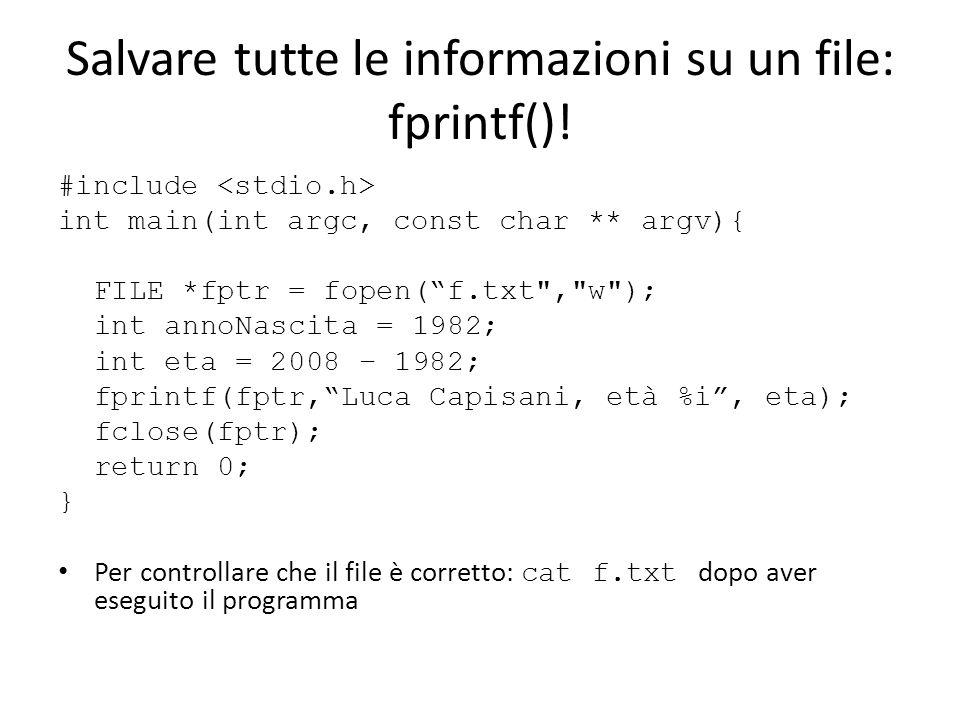Salvare tutte le informazioni su un file: fprintf()! #include int main(int argc, const char ** argv){ FILE *fptr = fopen(f.txt