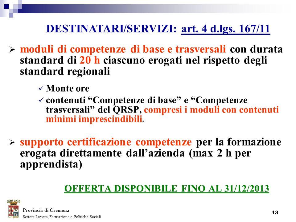 13 moduli di competenze di base e trasversali con durata standard di 20 h ciascuno erogati nel rispetto degli standard regionali Monte ore contenuti C