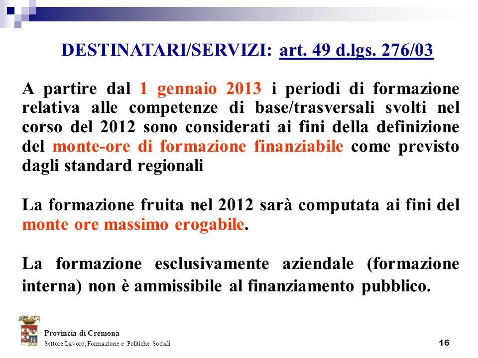 16 A partire dal 1 gennaio 2013 i periodi di formazione relativa alle competenze di base/trasversali svolti nel corso del 2012 sono considerati ai fin