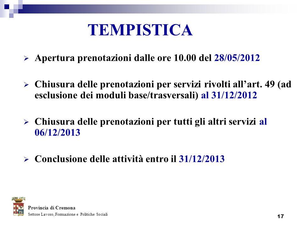 17 TEMPISTICA Apertura prenotazioni dalle ore 10.00 del 28/05/2012 Chiusura delle prenotazioni per servizi rivolti allart. 49 (ad esclusione dei modul