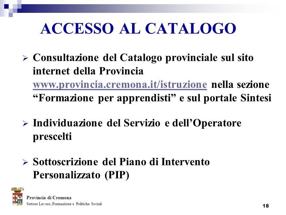 18 ACCESSO AL CATALOGO Consultazione del Catalogo provinciale sul sito internet della Provincia www.provincia.cremona.it/istruzione nella sezione Form