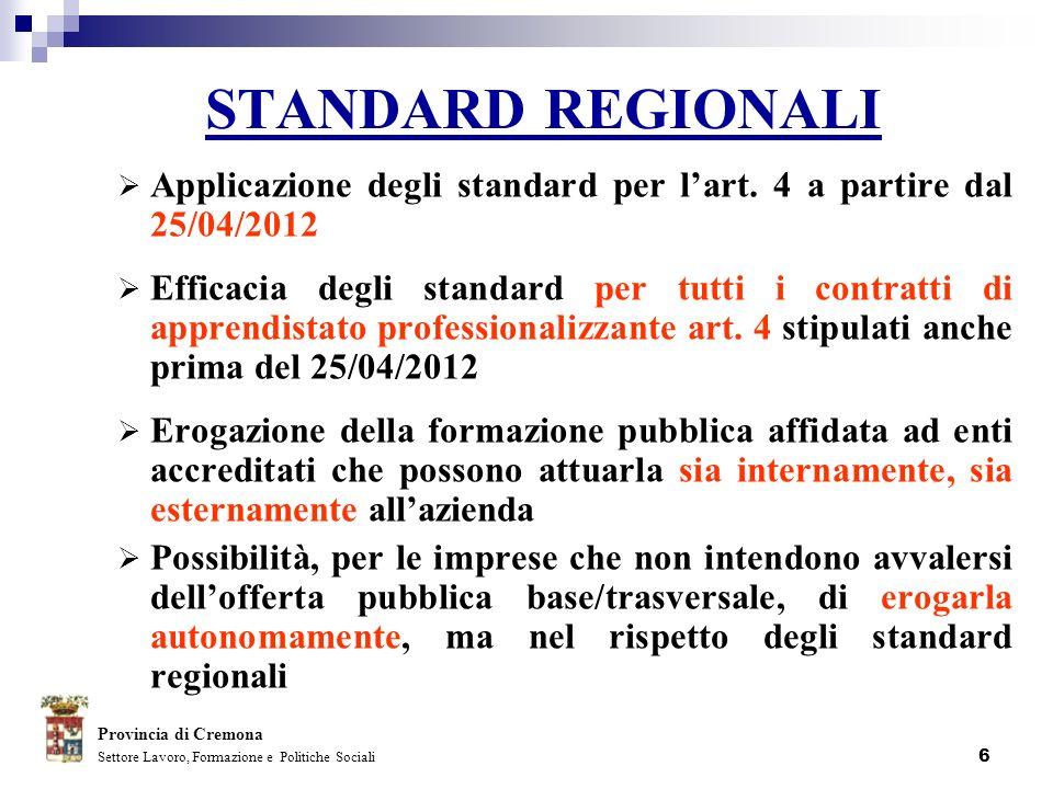 6 STANDARD REGIONALI Applicazione degli standard per lart. 4 a partire dal 25/04/2012 Efficacia degli standard per tutti i contratti di apprendistato