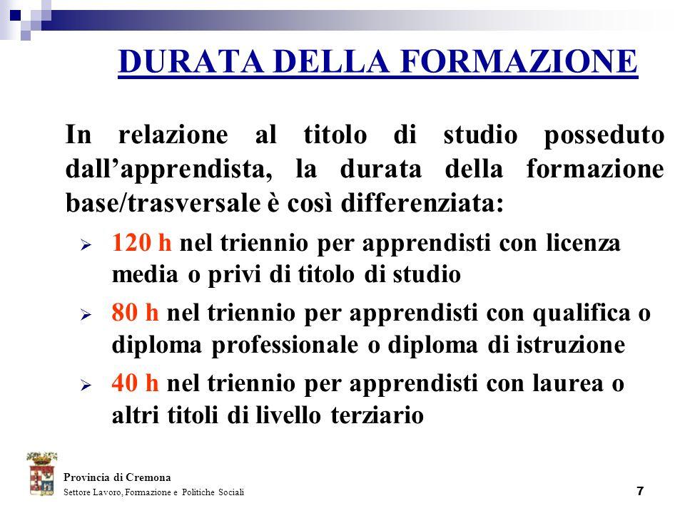 7 DURATA DELLA FORMAZIONE In relazione al titolo di studio posseduto dallapprendista, la durata della formazione base/trasversale è così differenziata