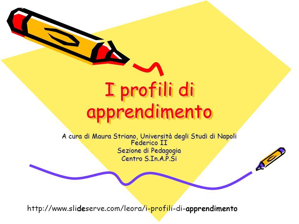I profili di apprendimento A cura di Maura Striano, Università degli Studi di Napoli Federico II Sezione di Pedagogia Centro S.In.A.P.Si http://www.sl