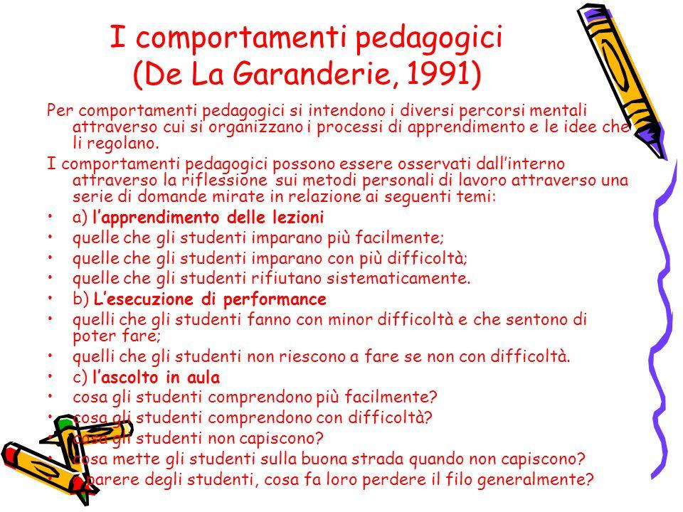 I comportamenti pedagogici (De La Garanderie, 1991) Per comportamenti pedagogici si intendono i diversi percorsi mentali attraverso cui si organizzano