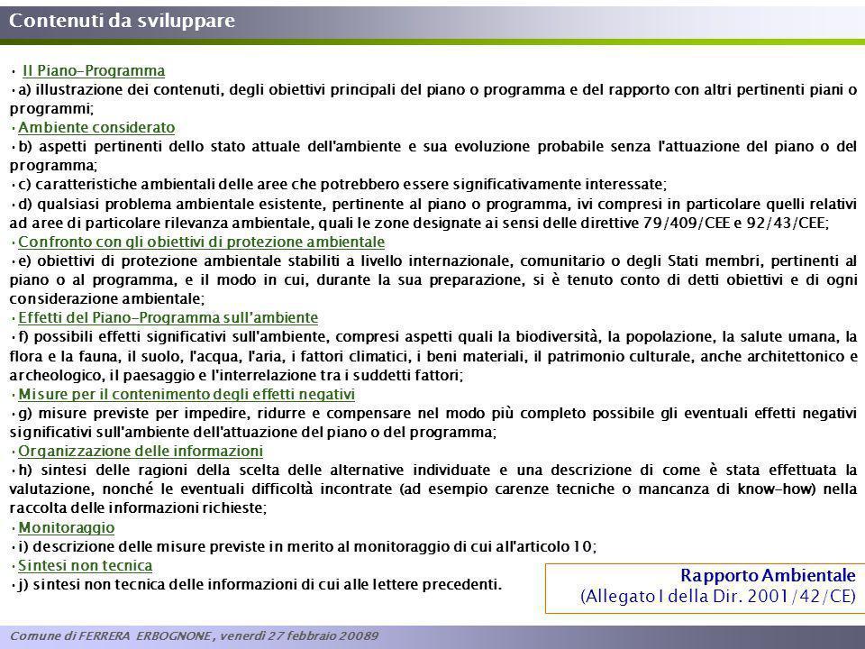 Contenuti da sviluppare Il Piano-Programma a) illustrazione dei contenuti, degli obiettivi principali del piano o programma e del rapporto con altri p