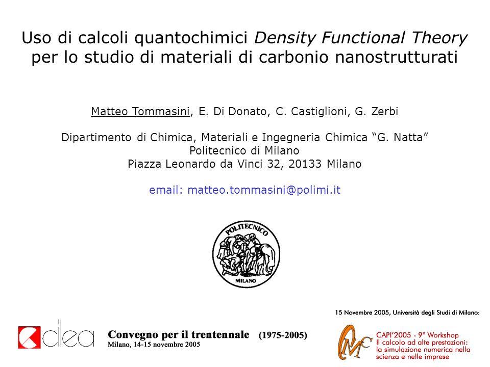 Uso di calcoli quantochimici Density Functional Theory per lo studio di materiali di carbonio nanostrutturati Matteo Tommasini, E. Di Donato, C. Casti