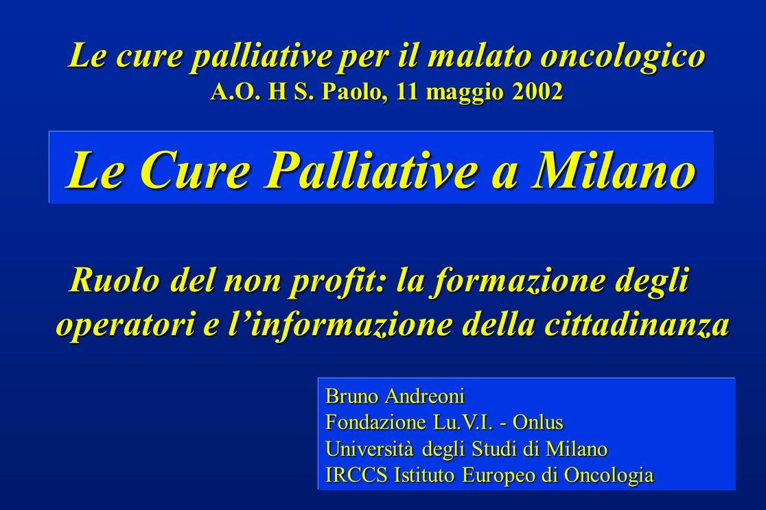 Le Cure Palliative a Milano Bruno Andreoni Fondazione Lu.V.I. - Onlus Università degli Studi di Milano IRCCS Istituto Europeo di Oncologia Ruolo del n