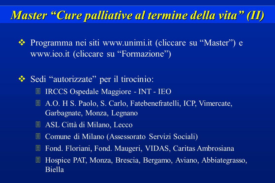 Master Cure palliative al termine della vita (II) vProgramma nei siti www.unimi.it (cliccare su Master) e www.ieo.it (cliccare su Formazione) vSedi au