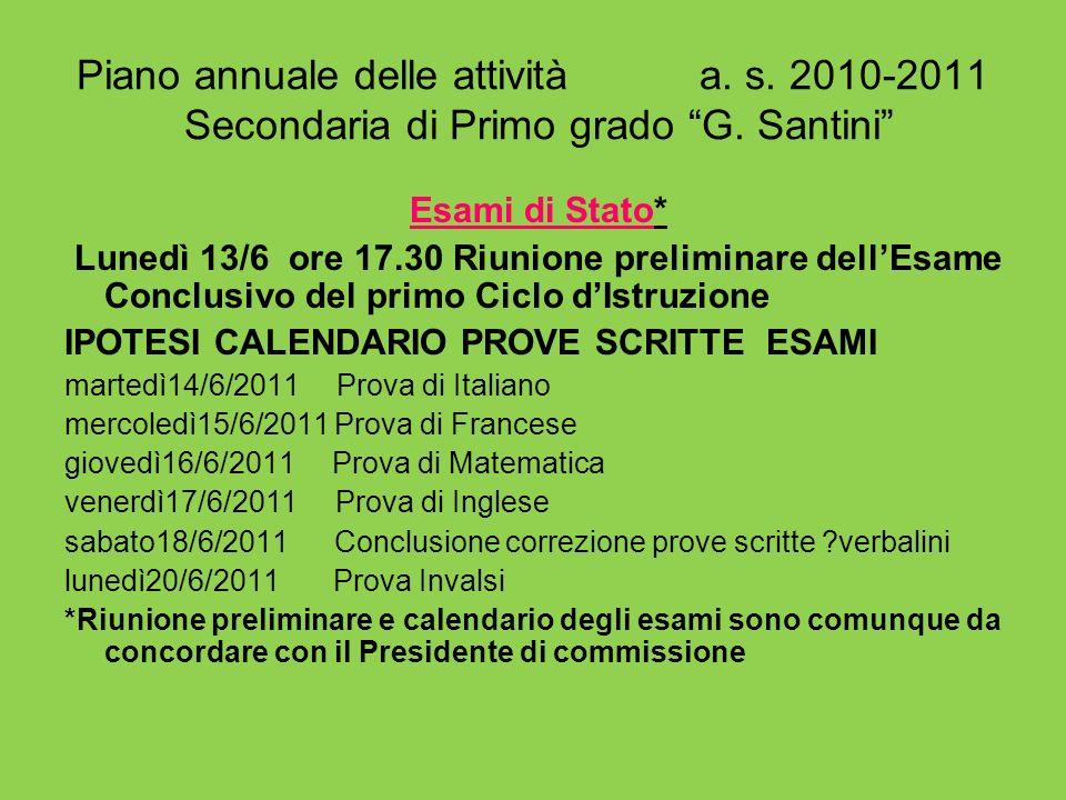 Piano annuale delle attività a. s. 2010-2011 Secondaria di Primo grado G. Santini Esami di Stato* Lunedì 13/6 ore 17.30 Riunione preliminare dellEsame