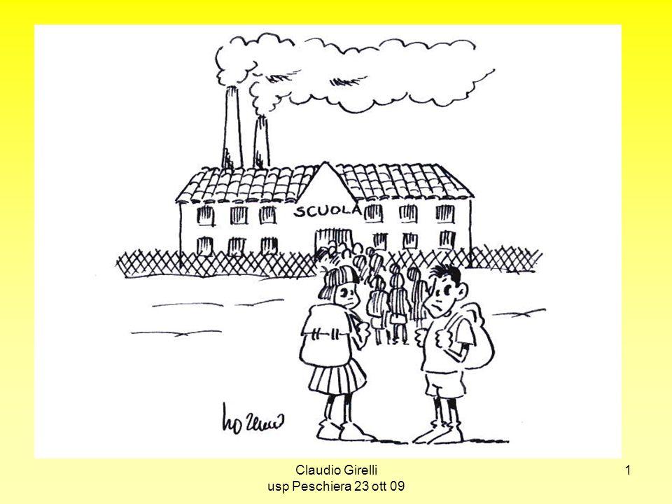 Claudio Girelli usp Peschiera 23 ott 09 12 OCCORRE RIGUADAGNARE UNA COMUNE RESPONSABILITA E PASSIONE EDUCATIVA DA ESERCITARE NELLA DIVERSITA DELLE COMPETENZE DI OGNUNO insegnanti e genitori ADULTI CHE AIUTANO A CRESCERE