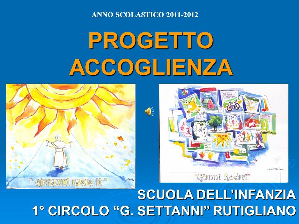 PROGETTO ACCOGLIENZA ANNO SCOLASTICO 2011-2012 SCUOLA DELLINFANZIA 1° CIRCOLO G. SETTANNI RUTIGLIANO