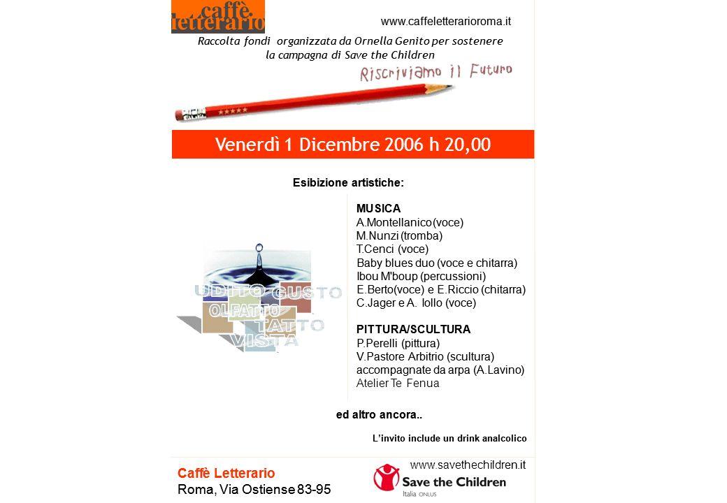 MUSICA A.Montellanico(voce) M.Nunzi(tromba) T.Cenci(voce) Baby blues duo (voce e chitarra) IbouM boup(percussioni) E.Berto(voce) eE.Riccio(chitarra) C.Jagere A.Iollo(voce) PITTURA/SCULTURA P.Perelli(pittura) V.PastoreArbitrio (scultura) accompagnate da arpa (A.Lavino) Atelier Te Fenua CaffèLetterario Roma, ViaOstiense83-95 Venerdì 1 Dicembre 2006 h 20,00 Esibizione artistiche: ed altro ancora..