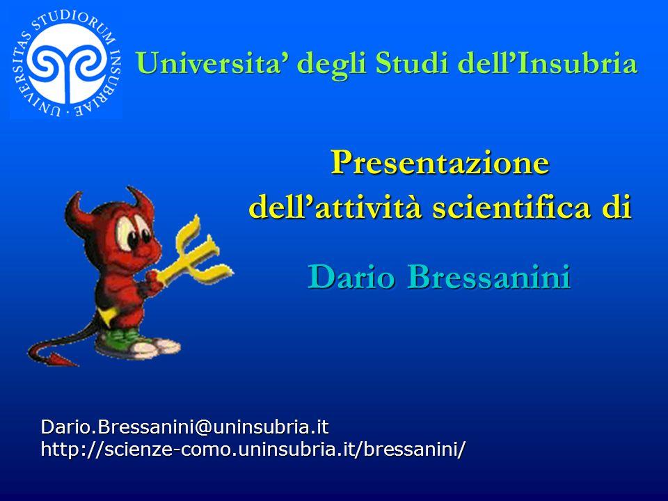 Presentazione dellattività scientifica di Dario.Bressanini@uninsubria.it http://scienze-como.uninsubria.it/bressanini/ Dario Bressanini Universita deg