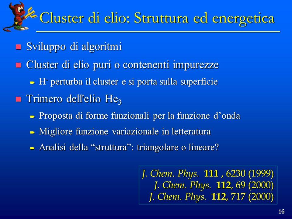 16 Cluster di elio: Struttura ed energetica Sviluppo di algoritmi Sviluppo di algoritmi Cluster di elio puri o contenenti impurezze Cluster di elio pu