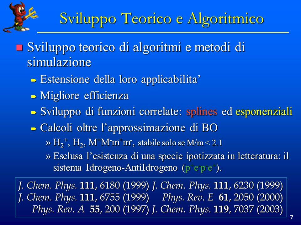 7 Sviluppo teorico di algoritmi e metodi di simulazione Sviluppo teorico di algoritmi e metodi di simulazione Estensione della loro applicabilita Este