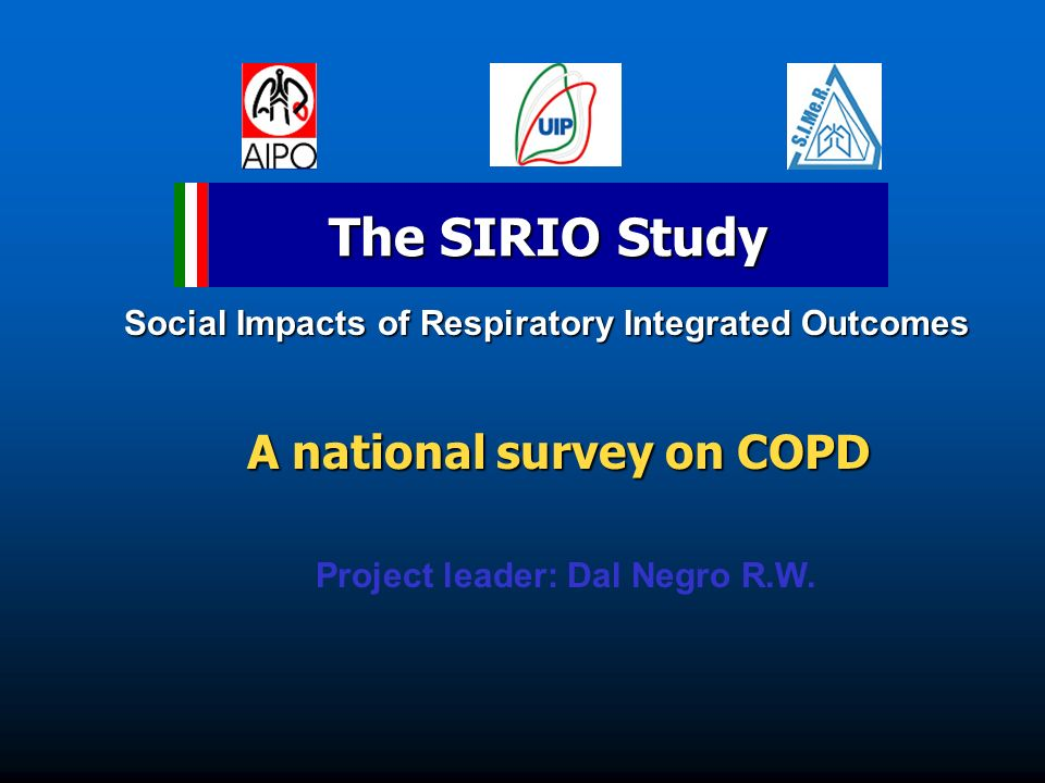 Project leader: Dal Negro R.W. The SIRIO Study A national survey on COPD A national survey on COPD Social Impacts of Respiratory Integrated Outcomes