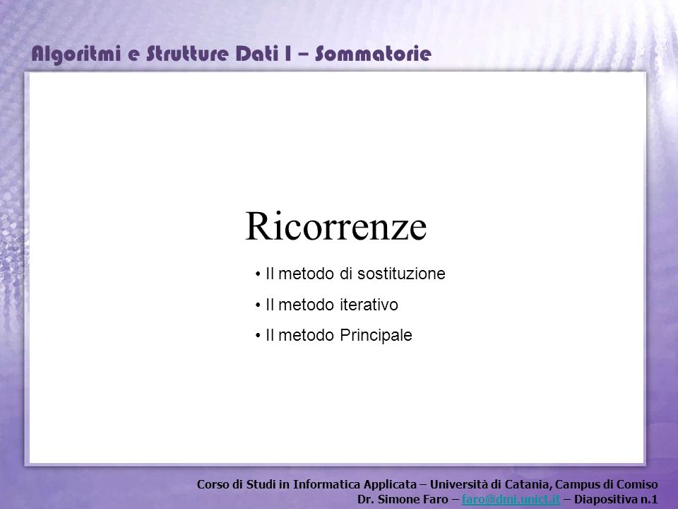 Corso di Studi in Informatica Applicata – Università di Catania, Campus di Comiso Dr. Simone Faro – faro@dmi.unict.it – Diapositiva n.1faro@dmi.unict.