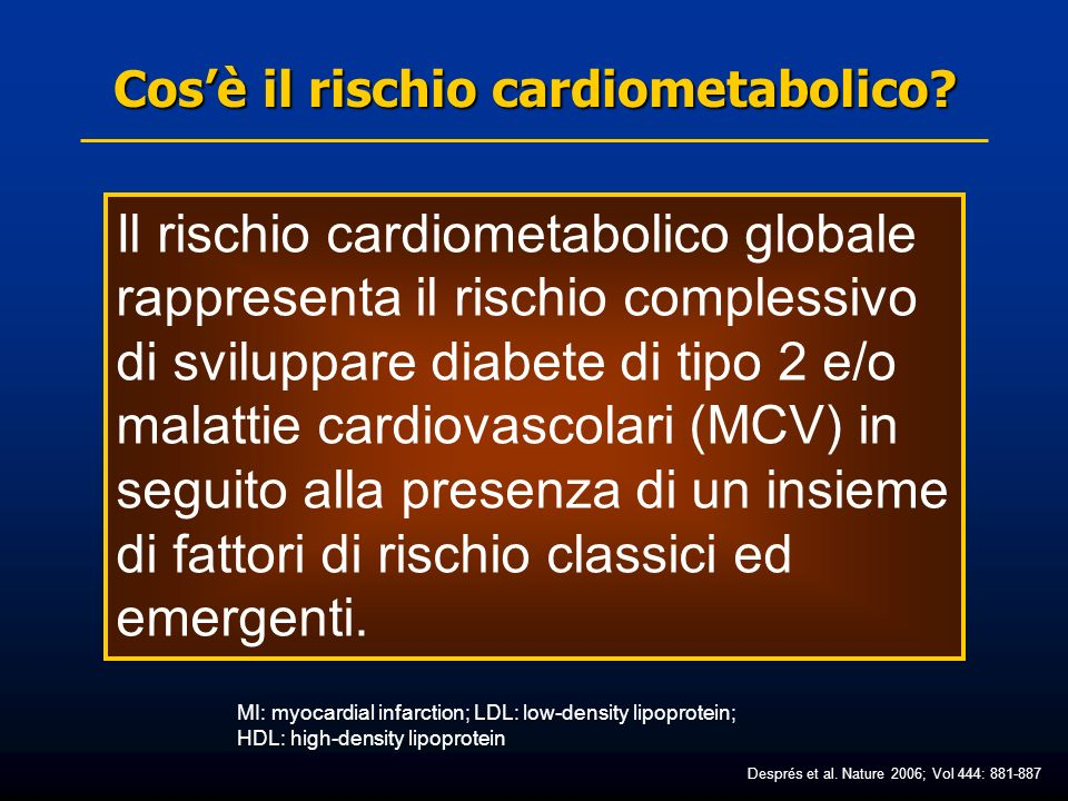 Cosè il rischio cardiometabolico? MI: myocardial infarction; LDL: low-density lipoprotein; HDL: high-density lipoprotein Després et al. Nature 2006; V