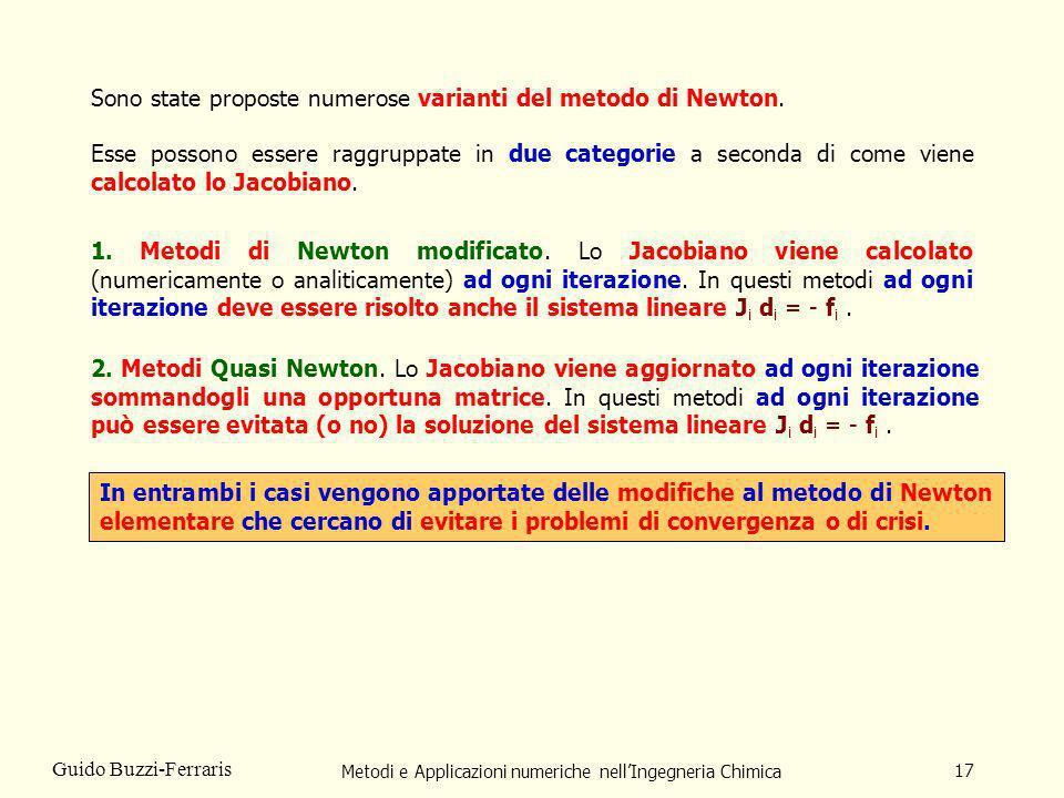 Metodi e Applicazioni numeriche nellIngegneria Chimica 17 Guido Buzzi-Ferraris Sono state proposte numerose varianti del metodo di Newton. Esse posson