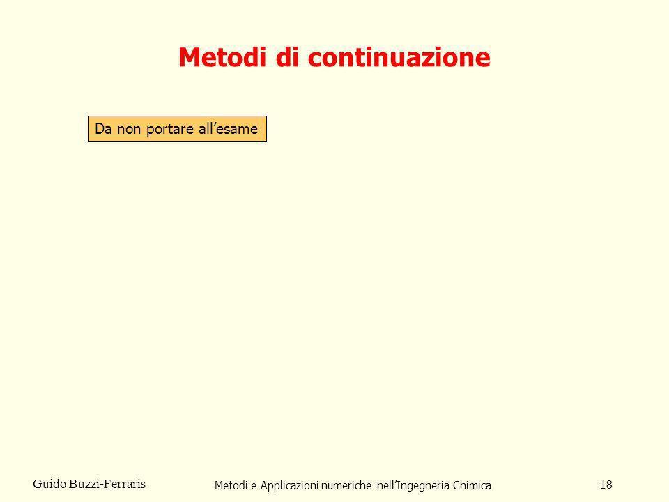 Metodi e Applicazioni numeriche nellIngegneria Chimica 18 Guido Buzzi-Ferraris Metodi di continuazione Da non portare allesame