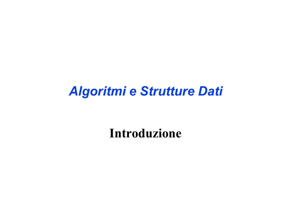 Algoritmi e Strutture Dati Introduzione