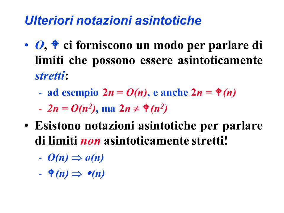 Ulteriori notazioni asintotiche O, ci forniscono un modo per parlare di limiti che possono essere asintoticamente stretti: -ad esempio 2n = O(n), e an