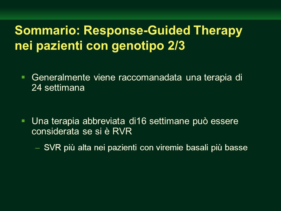 Sommario: Response-Guided Therapy nei pazienti con genotipo 2/3 Generalmente viene raccomanadata una terapia di 24 settimana Una terapia abbreviata di