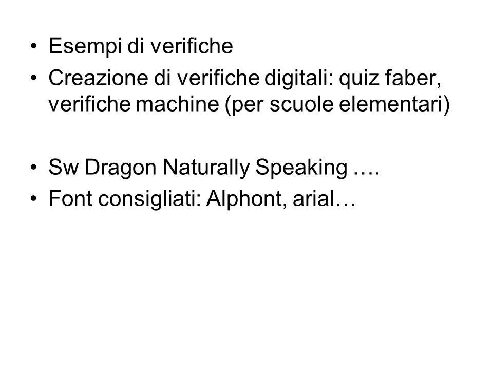 Esempi di verifiche Creazione di verifiche digitali: quiz faber, verifiche machine (per scuole elementari) Sw Dragon Naturally Speaking …. Font consig
