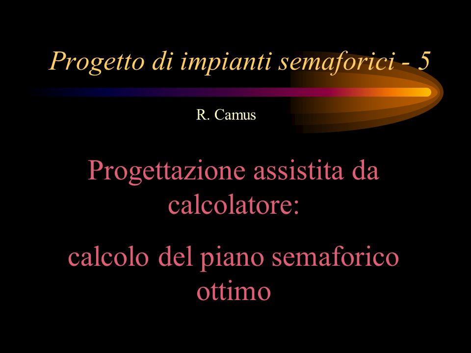 Progetto di impianti semaforici - 5 R. Camus Progettazione assistita da calcolatore: calcolo del piano semaforico ottimo