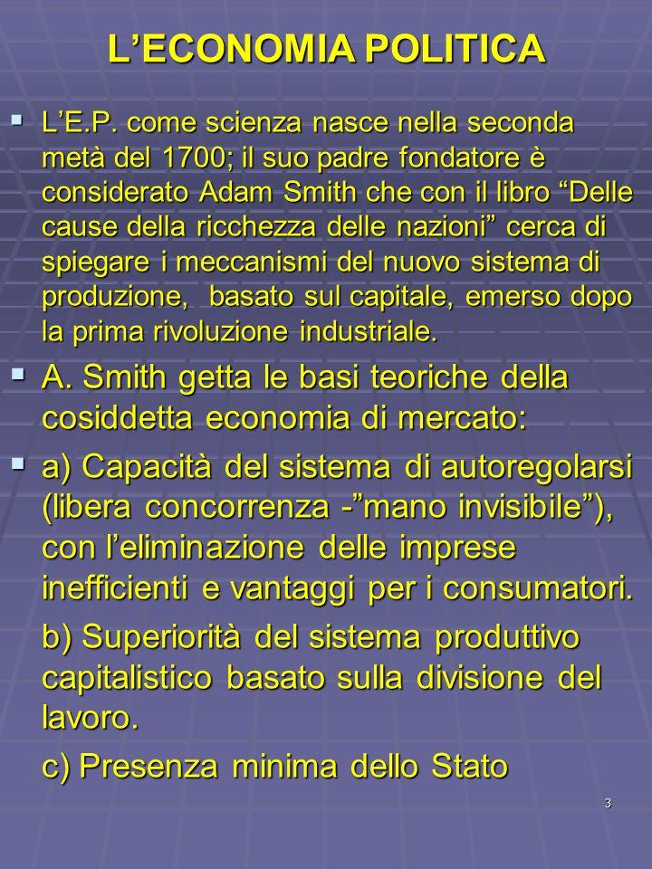 3 LECONOMIA POLITICA LE.P. come scienza nasce nella seconda metà del 1700; il suo padre fondatore è considerato Adam Smith che con il libro Delle caus