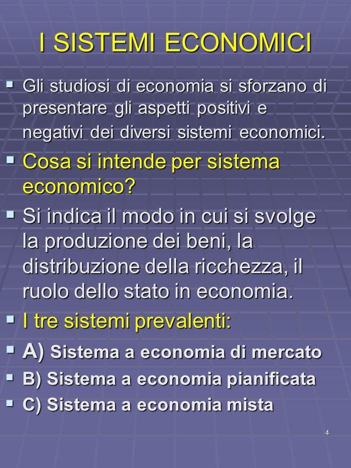 4 I SISTEMI ECONOMICI Gli studiosi di economia si sforzano di presentare gli aspetti positivi e negativi dei diversi sistemi economici. Gli studiosi d