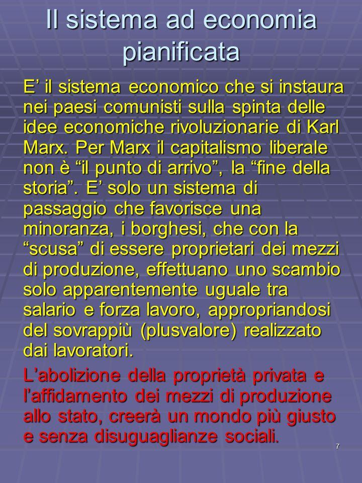 7 E il sistema economico che si instaura nei paesi comunisti sulla spinta delle idee economiche rivoluzionarie di Karl Marx. Per Marx il capitalismo l
