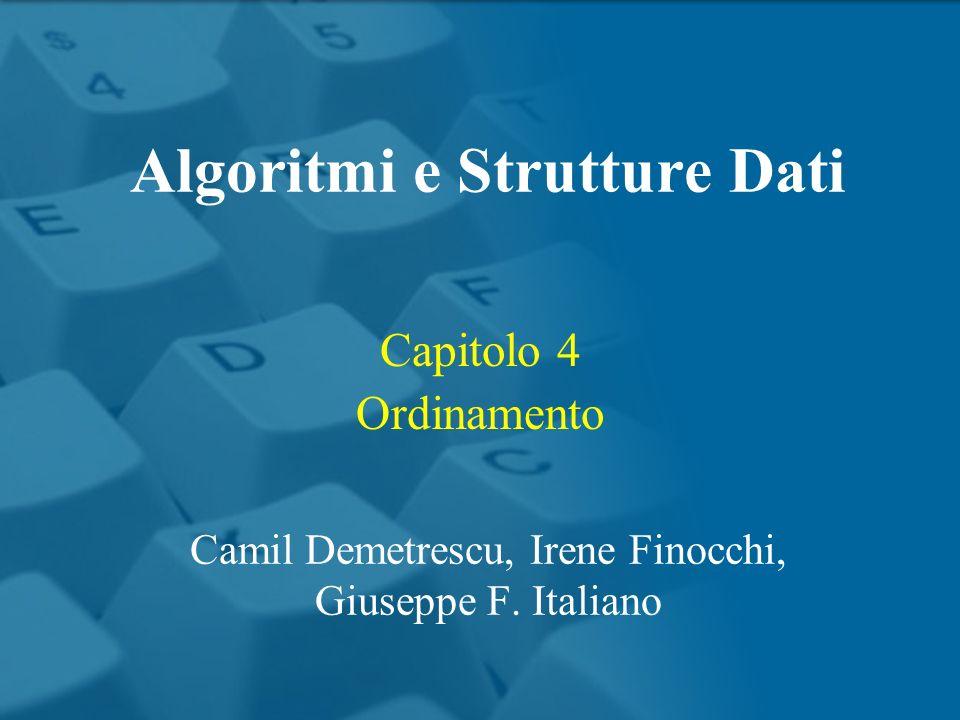 Capitolo 4 Ordinamento Algoritmi e Strutture Dati Camil Demetrescu, Irene Finocchi, Giuseppe F.