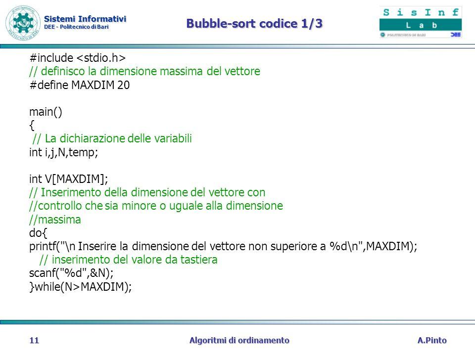 Sistemi Informativi DEE - Politecnico di Bari A.PintoAlgoritmi di ordinamento11 Bubble-sort codice 1/3 #include // definisco la dimensione massima del