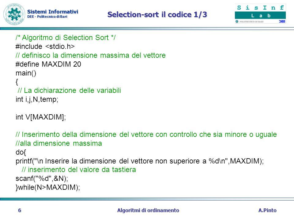 Sistemi Informativi DEE - Politecnico di Bari A.PintoAlgoritmi di ordinamento6 Selection-sort il codice 1/3 /* Algoritmo di Selection Sort */ #include