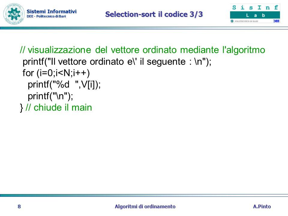 Sistemi Informativi DEE - Politecnico di Bari A.PintoAlgoritmi di ordinamento8 Selection-sort il codice 3/3 // visualizzazione del vettore ordinato me