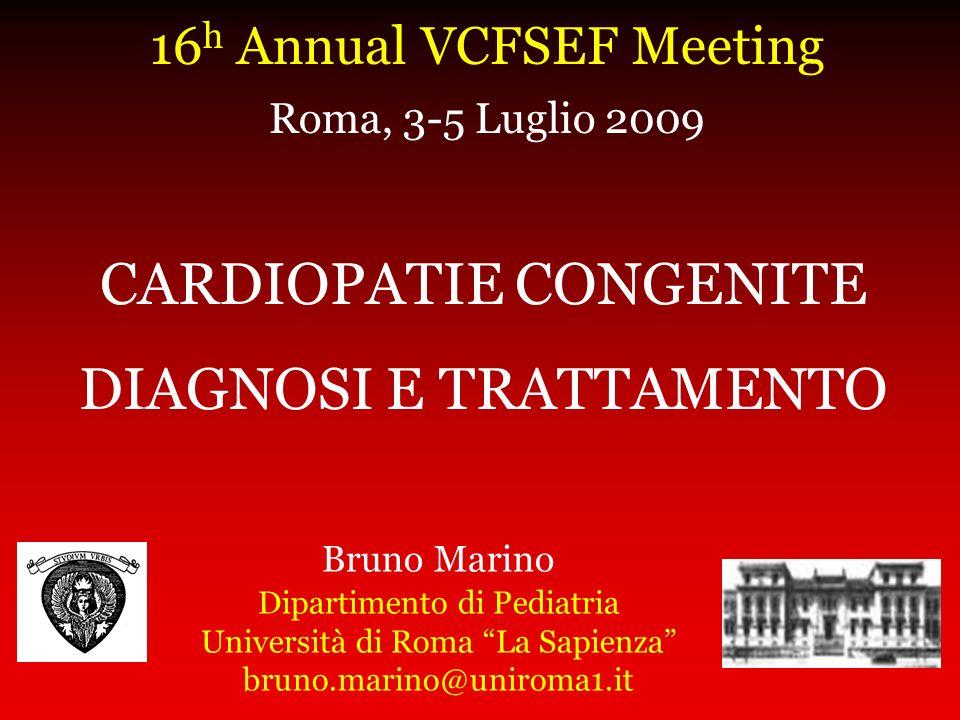 CARDIOPATIE CONGENITE DIAGNOSI E TRATTAMENTO Bruno Marino Dipartimento di Pediatria Università di Roma La Sapienza bruno.marino@uniroma1.it 16 h Annua
