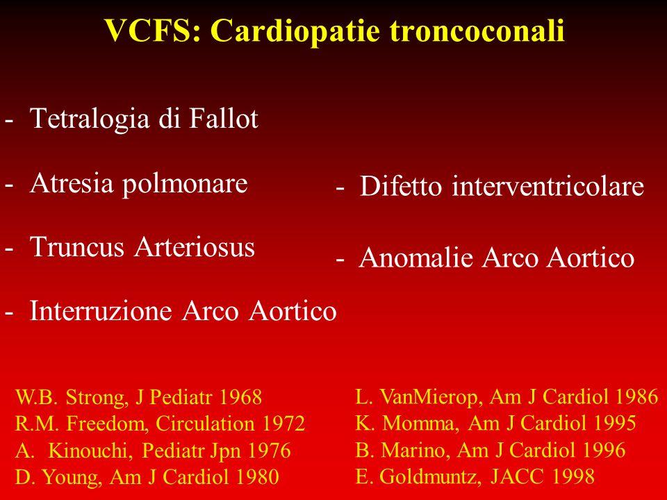 VCFS: Cardiopatie troncoconali -Tetralogia di Fallot -Atresia polmonare -Truncus Arteriosus -Interruzione Arco Aortico - Difetto interventricolare - A