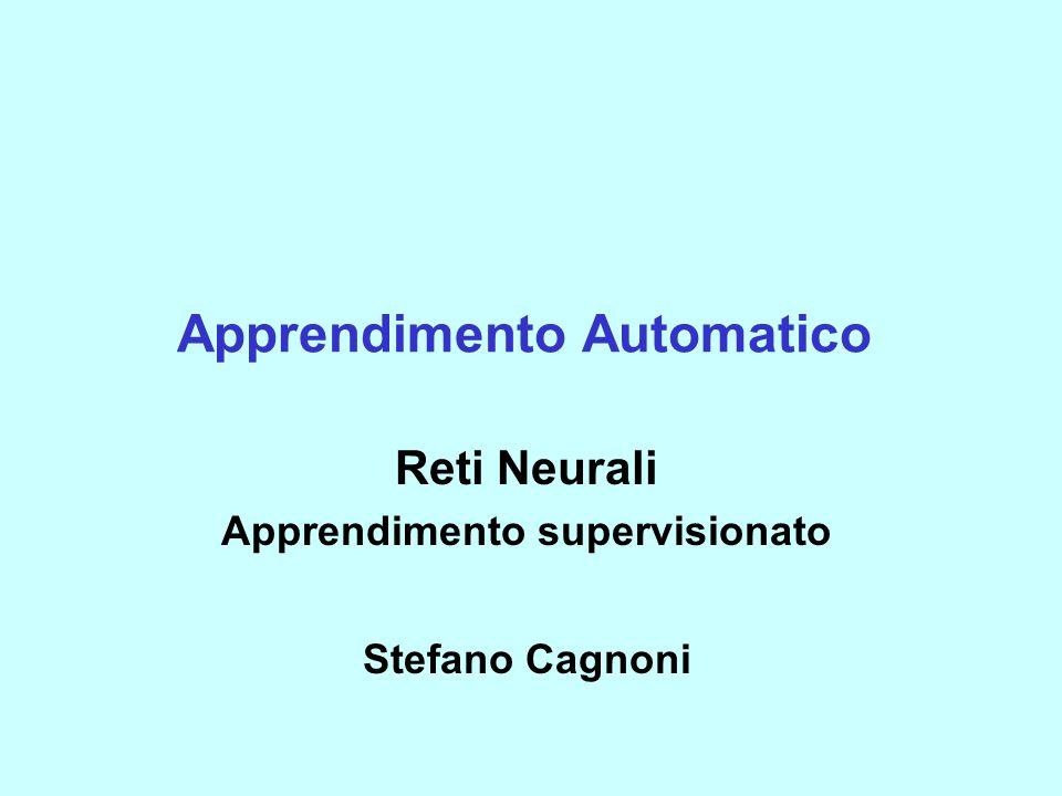 Apprendimento Automatico Reti Neurali Apprendimento supervisionato Stefano Cagnoni