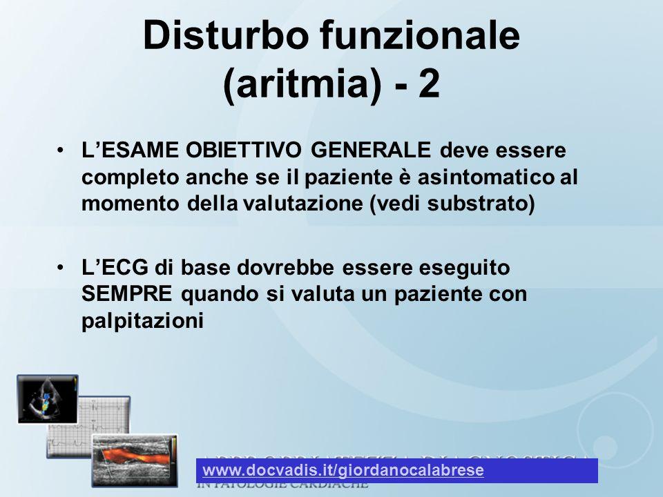 Disturbo funzionale (aritmia) - 2 LESAME OBIETTIVO GENERALE deve essere completo anche se il paziente è asintomatico al momento della valutazione (ved