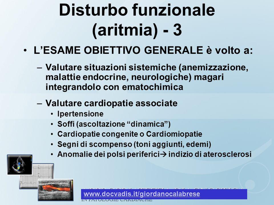 Disturbo funzionale (aritmia) - 3 LESAME OBIETTIVO GENERALE è volto a: –Valutare situazioni sistemiche (anemizzazione, malattie endocrine, neurologich