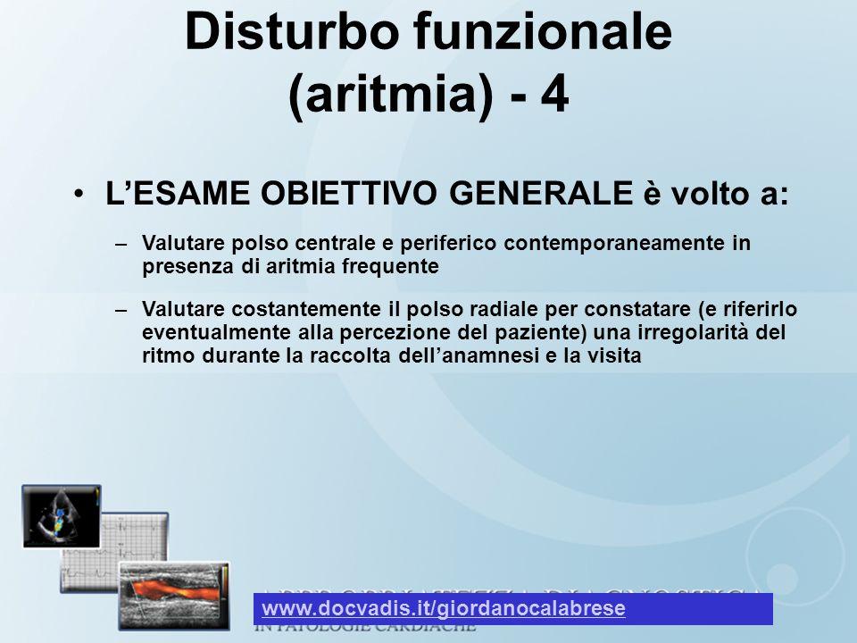 Disturbo funzionale (aritmia) - 4 LESAME OBIETTIVO GENERALE è volto a: –Valutare polso centrale e periferico contemporaneamente in presenza di aritmia